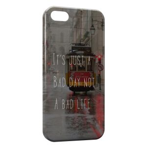 Coque iPhone 5/5S/SE Its Just a Bad Day not a Bad Life
