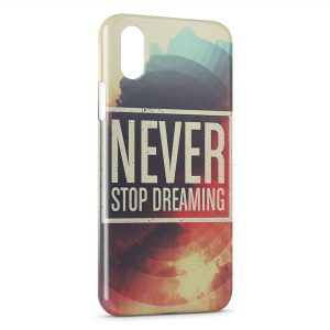 Coque iPhone XS Max Never Stop Dreaming